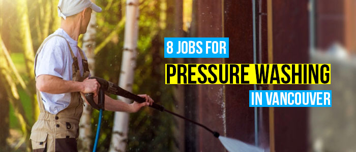 8 Jobs for Pressure Washing in Vancouver